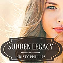 Sudden Legacy (       UNABRIDGED) by Kristy Phillips Narrated by Cait Frizzell