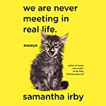 We Are Never Meeting in Real Life: Essays | Samantha Irby
