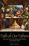 Faith of Our Fathers: Why the Early Christians Still Matter and Always Will (1937155870) by Mike Aquilina