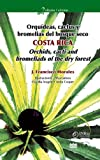 img - for Orqu deas, Cactus y Bromelias del Bosque Seco Costa Rica =: Costa Rica Orchids, Cacti and Bromeliads book / textbook / text book