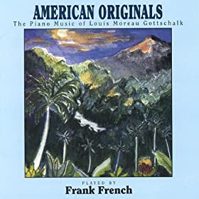 American Originals - the Piano Music of Louis Moreau Gottschalk