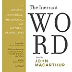 The Inerrant Word: Biblical, Historical, Theological, and Pastoral Perspectives | John MacArthur - editor