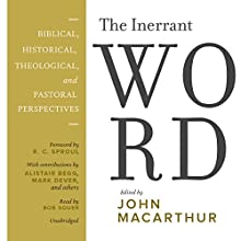 The Inerrant Word: Biblical, Historical, Theological, and Pastoral Perspectives Audiobook by John MacArthur - editor Narrated by Bob Souer