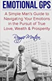 img - for Emotional GPS: A Simple Man's Guide to Navigating Your Emotions in the Pursuit of True Love, Wealth & Prosperity book / textbook / text book
