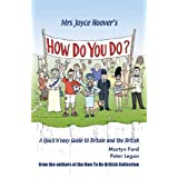 Mrs Joyce Hoover's How Do You Do?: A Quick 'n' Easy Guide to Britain and the Britishpar Martyn Alexander Ford