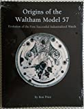 Origins of the Waltham Model 57: Evolution of the First Successful Industrialized Watch (Nawcc Special Order Supplement)