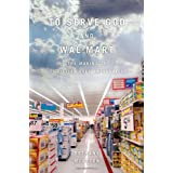 To Serve God and Wal-Mart: The Making of Christian Free Enterprise ~ Bethany Moreton