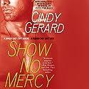 Show No Mercy Hörbuch von Cindy Gerard Gesprochen von: J.F. Harding