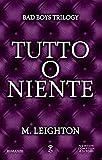 Tutto o niente (Bad Boys Trilogy Vol. 3) (Italian Edition)