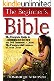 The Bible: The Beginner's Bible: The Complete Guide to Understanding the Old and New Testament. Learn the Fundamental Lessons of Jesus Christ (Study Guide ... Life Application Man Woman New Age)