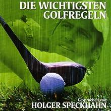 Die wichtigsten Golfregeln Hörbuch von Holger Speckhahn Gesprochen von: Holger Speckhahn