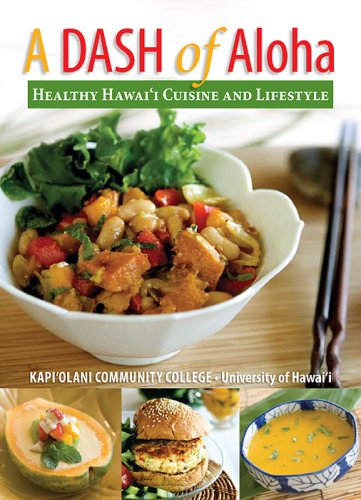 A DASH of Aloha - Healthy Hawaiian Cuisine and Lifestyle: Kapiolani Community College - University of Hawaii: 9780979676949: Amazon.com: Books