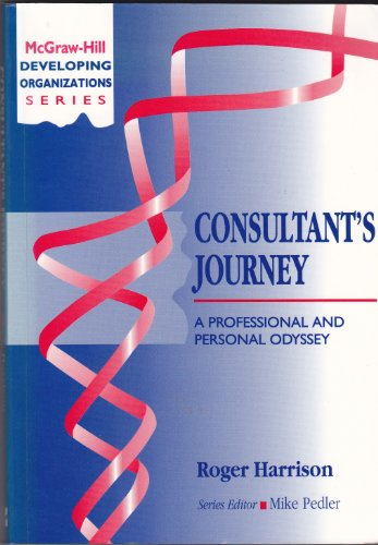 Consultant's Journey: A Professional and Personal Odyssey (Mcgraw-Hill Developing Organizations Series)