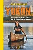 Yukon: 3000 Kilometer im Kanu durch Kanada und Alaska