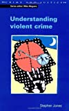 Understanding Violent Crime (0335204171) by Stephen Jones