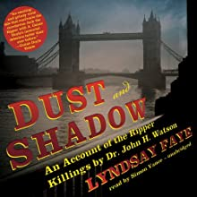 Dust and Shadow: An Account of the Ripper Killings by Dr. John H. Watson (       UNABRIDGED) by Lyndsay Faye Narrated by Simon Vance