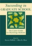 By Steven Walfish - Succeeding in Graduate School: A Career Guide for Psychology Students: 1st (first) Edition