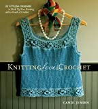 Knitting Loves Crochet: 22 Stylish Designs to Hook Up Your Knitting with a Touch of Crochet (1580178421) by Jensen, Candi