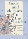 Peter Bernhardt Gods and Goddesses in the Garden: Greco-Roman Mythology and the Scientific Names of Plants