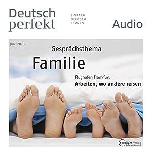 Deutsch perfekt Audio - Familie. 6/2013 Hörbuch