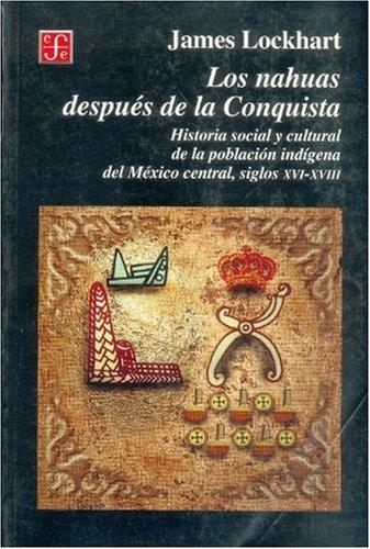Los nahuas despu s de la conquista. Historia social y cultural de los indios del M xico central, del siglo XVI al XVII (Spanish Edition)