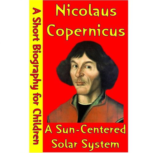 Nicolaus Copernicus : A Sun-Center ed Solar System (A Short Biography for Children) PDF