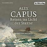 Reisen im Licht der Sterne | Alex Capus