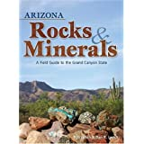 Arizona Rocks & Minerals: A Field Guide to the Grand Canyon State ~ Dan Lynch