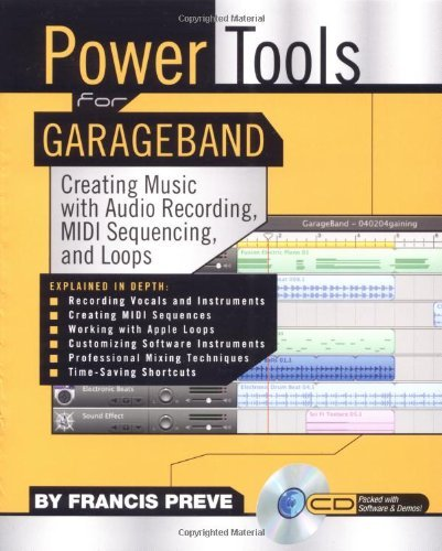 Power Tools for GarageBand: Creating Music with Audio Recording, MIDI Sequencing, and Loops