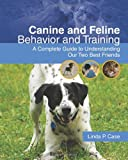 Linda Case Canine and Feline Behavior and Training: A Complete Guide to Understanding Our Two Best Friends (Veterinary Technology)