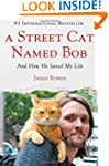 A Street Cat Named Bob: And How He Sa...