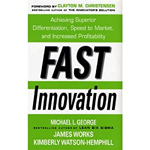 Fast Innovation: Achieving Superior Differentiation, Speed to Market, and Increased Profitability | [Michael George]