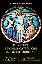 Preghiere e Novene Cattoliche antiche e moderne - Una Guida pratica e chiara delle pi249 belle e fam