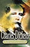 img - for Charles Dickens: A Beginner's Guide (Beginner's Guides) book / textbook / text book