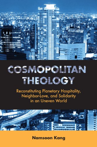 Cosmopolitan Theology: Reconstituting Planetary Hospitality, Neighbor-Love, and Solidarity in an Uneven World PDF