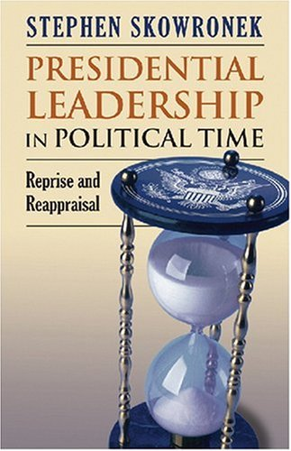 Presidential Leadership in Political Time: Reprise and...