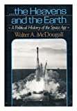 ... The Heavens and the Earth: A Political History of the Space Age (046502887X) by Walter A. McDougall