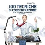 100 tecniche di concentrazione vol. 3 [100 Concentration Techniques, Vol. 3]: Tecniche per lo studio e la lettura [Techniques for Studying and Reading] | Paul L. Green