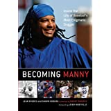 Becoming Manny: Inside the Life of Baseball's Most Enigmatic Slugger ~ Jean Rhodes