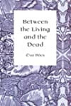 Between the Living and the Dead: A Pe...