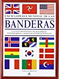 img - for Enciclopedia mundial de las banderas / The World Encyclopedia of Flags: La guia definitiva de banderas, estandartes y ensenas internacionales / The ... Standards and Ensigns (Spanish Edition) book / textbook / text book