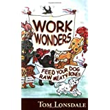 Work Wonders - Feed Your Dog Raw Meaty Bonesby Tom Lonsdale
