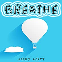 Breathe: Restoring Natural Breathing According to Your Body's Design and Improve Physical, Mental, and Emotional Health (       UNABRIDGED) by Joey Lott Narrated by Matt Stone