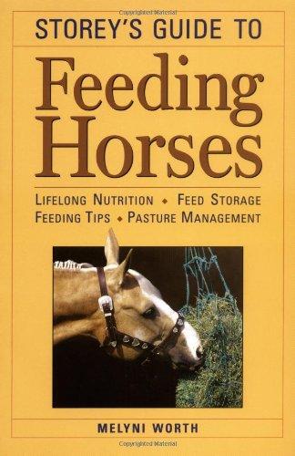 Storey's Guide to Feeding Horses: Lifelong Nutrition, Feed Storage, Feeding Tips, Pasture Management