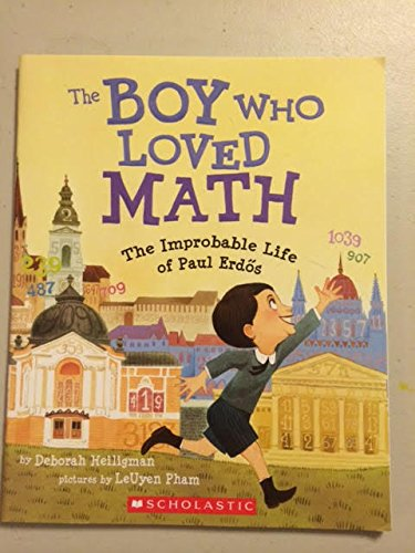 The Boy Who Loved Math- The Improbable Life of Paul Erdos, by Deborah Heiligman