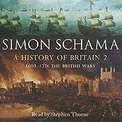 A History of Britain, Volume 2: The British Wars, 1603 - 1776 | [Simon Schama]