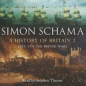 A History of Britain, Volume 2: The British Wars, 1603 - 1776 | [Simon Schama]