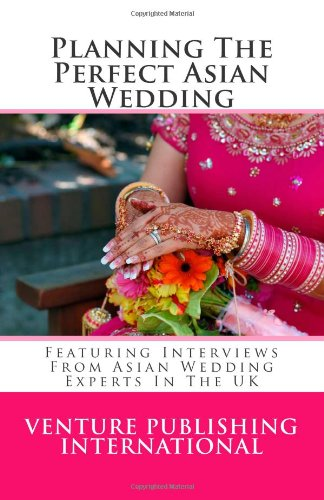 Planning The Perfect Asian Wedding: Featuring Interviews From Asian Wedding Experts In The UK