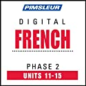 French Phase 2, Unit 11-15: Learn to Speak and Understand French with Pimsleur Language Programs  by Pimsleur