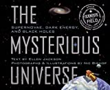 The Mysterious Universe: Supernovae, Dark Energy, and Black Holes (Scientists in the Field)